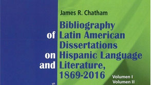 Bibliography of Latin American Dissertations on Hispanic Language and Literature, 1869-2016 (Vol I, II, III y IV)